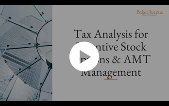 Tax Analysis for Incentive Stock Options & AMT Management